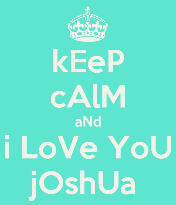 Keep Calm And Love Joshua