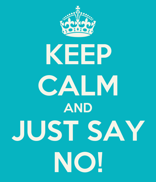 keep calm and say not
