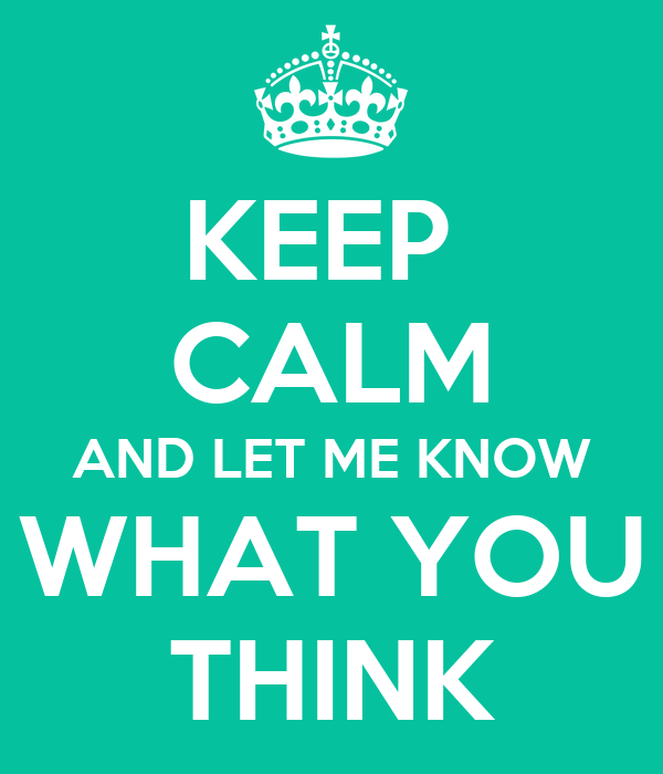 KEEP CALM AND LET ME KNOW WHAT YOU THINK Poster   NIKKI ...