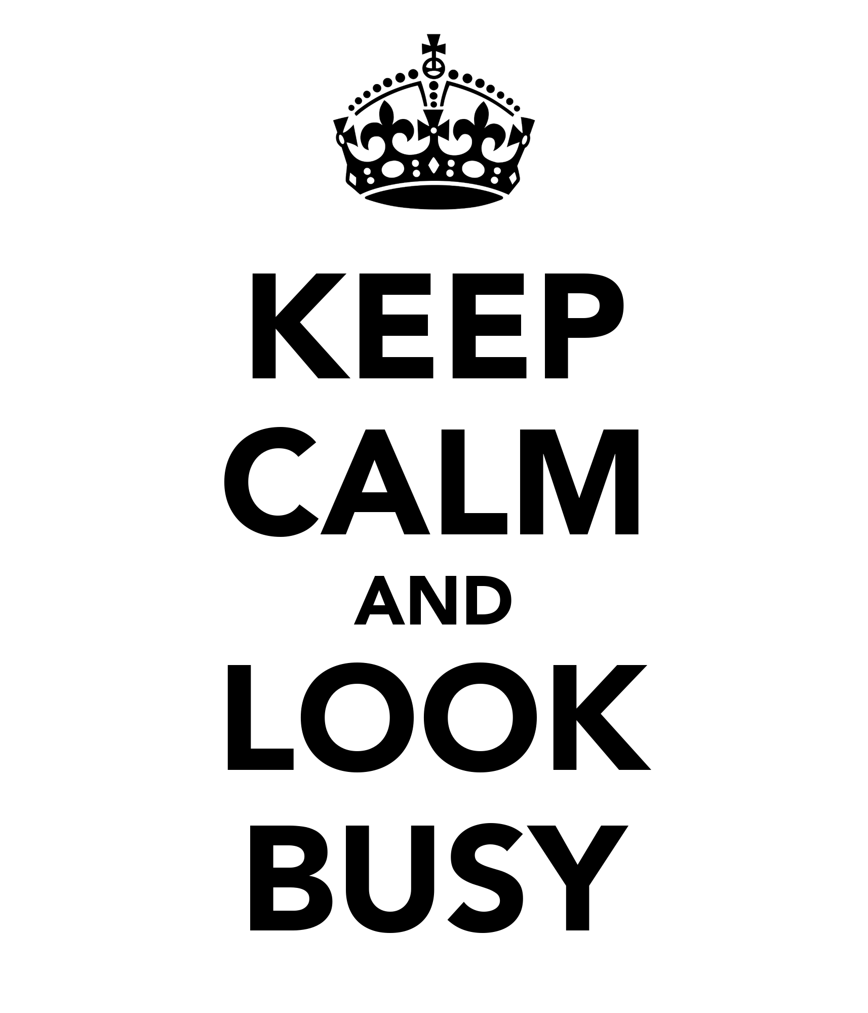 Keep Calm And Look Busy Poster