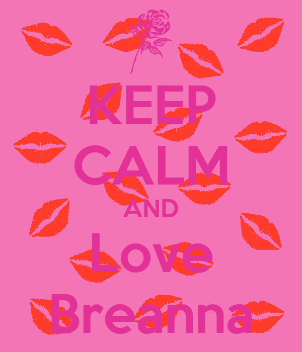 Keep Calm And Love Breanna