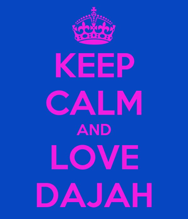 Keep Calm And Love Dajah