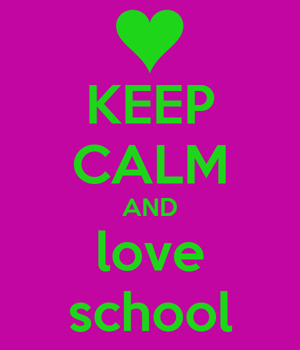 Keep Calm And Love School