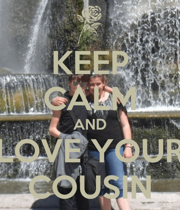 Keep Calm And Love Your Cousins