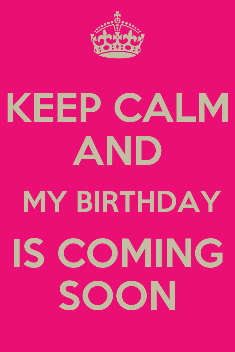 Keep Calm My Birthday Coming Soon Pictures