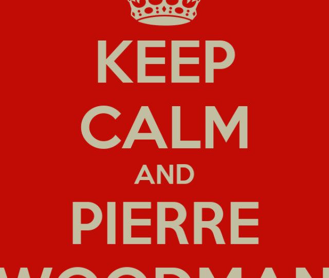 Keep Calm And Pierre Woodman