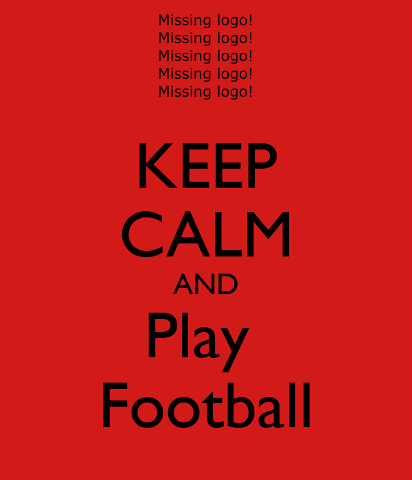 KEEP CALM AND Play Football Poster Hatim Keep Calm O Matic