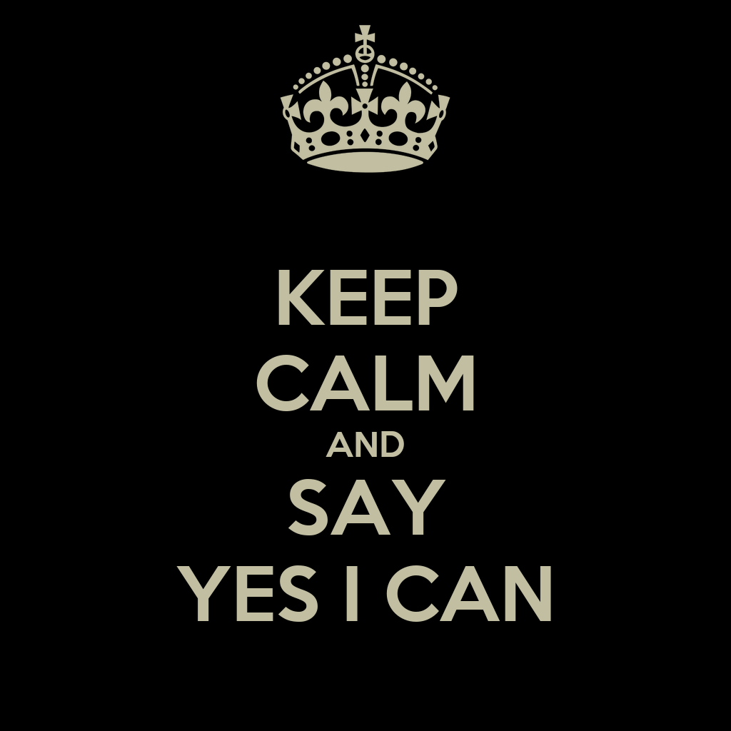Keep Calm And Say Yes I Can Poster