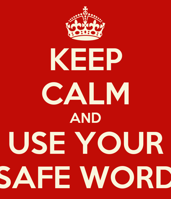 KEEP CALM AND USE YOUR SAFEWORD