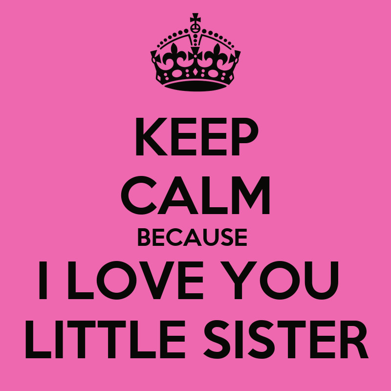 Keep Calm Love Little Sister