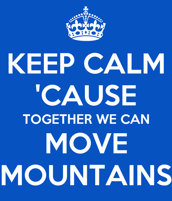 KEEP CALM CAUSE TOGETHER WE CAN MOVE MOUNTAINS Poster