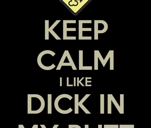 Keep Calm I Like Dick In My Butt