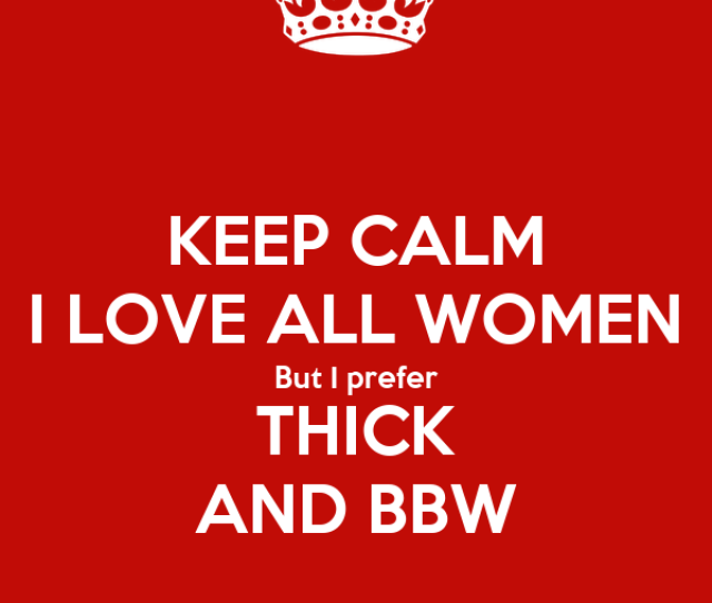 Keep Calm I Love All Women But I Prefer Thick And Bbw