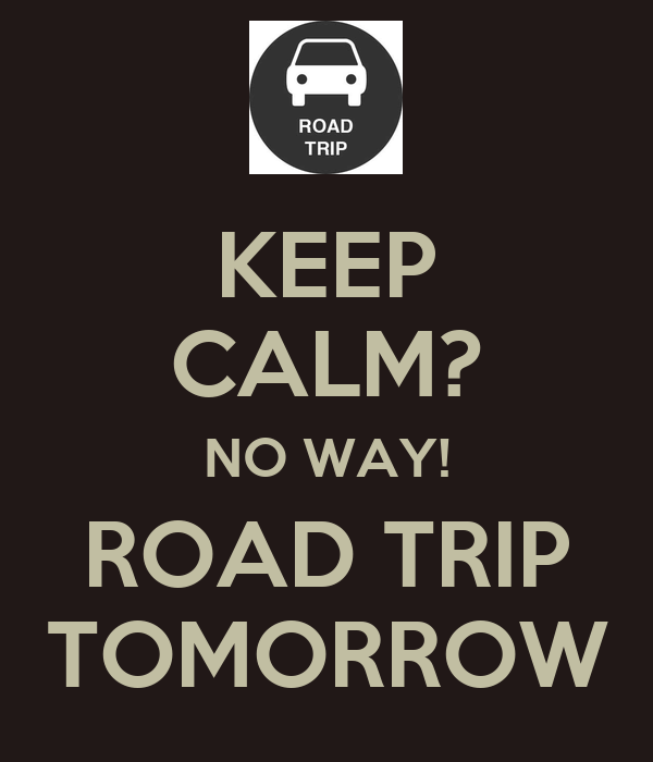 KEEP CALM? NO WAY! ROAD TRIP TOMORROW Poster | jOE | Keep ...