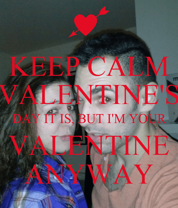 KEEP CALM VALENTINES DAY IT IS BUT IM YOUR VALENTINE