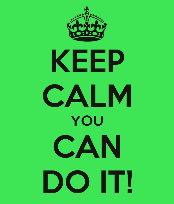 https://i1.wp.com/sd.keepcalm-o-matic.co.uk/i/keep-calm-you-can-do-it-18.png