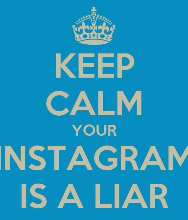 https://i1.wp.com/sd.keepcalm-o-matic.co.uk/i/keep-calm-your-instagram-is-a-liar.png