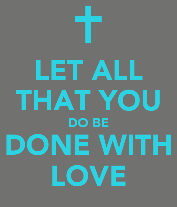Download LET ALL THAT YOU DO BE DONE WITH LOVE - KEEP CALM AND ...