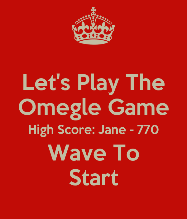 Let's Play The Omegle Game High Score: Jane - 770 Wave To ...