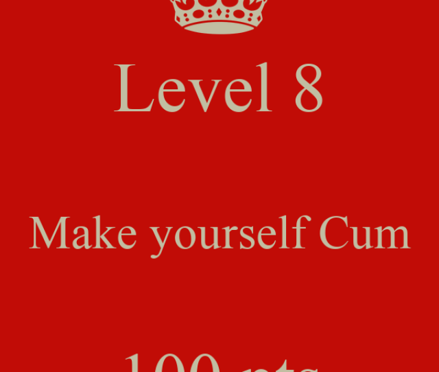 Level 8 Make Yourself Cum 100 Pts