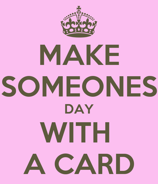 MAKE SOMEONES DAY WITH A CARD Poster | Lisa | Keep Calm-o ...