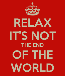Relax It's Not the end Of The World