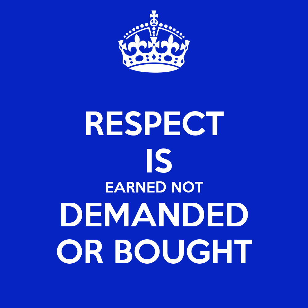 Image result for respect is earned not given