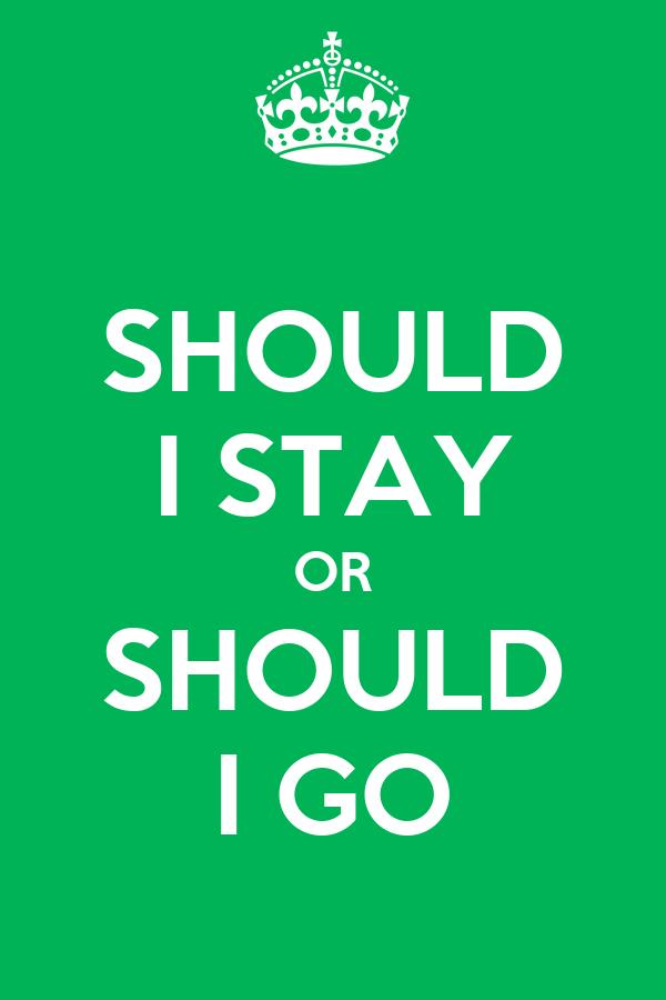 https://i1.wp.com/sd.keepcalm-o-matic.co.uk/i/should-i-stay-or-should-i-go-3.png