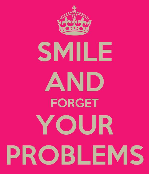 Image result for forget your problems