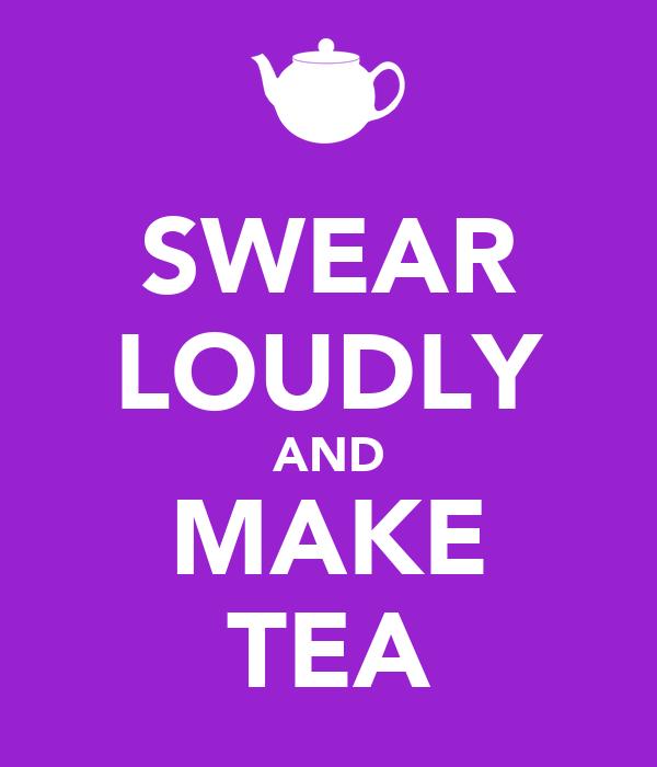 https://i1.wp.com/sd.keepcalm-o-matic.co.uk/i/swear-loudly-and-make-tea.png