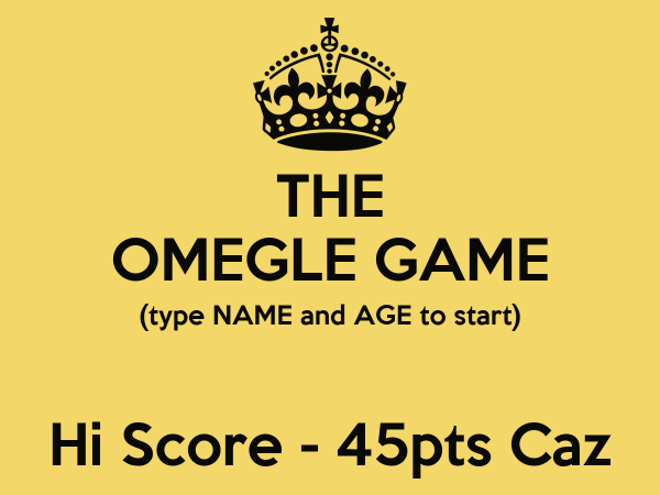THE OMEGLE GAME (type NAME and AGE to start) Hi Score ...