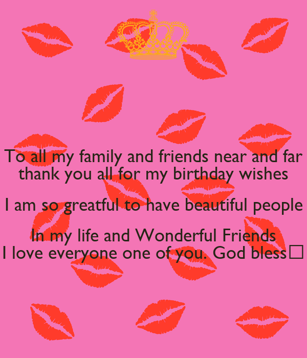 To All My Family And Friends Near And Far Thank You All For My Birthday Wishes I Am So Greatful
