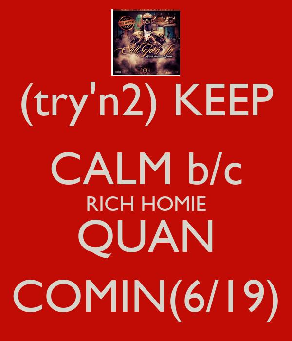 (try'n2) KEEP CALM b/c RICH HOMIE QUAN COMIN(6/19) Poster ...