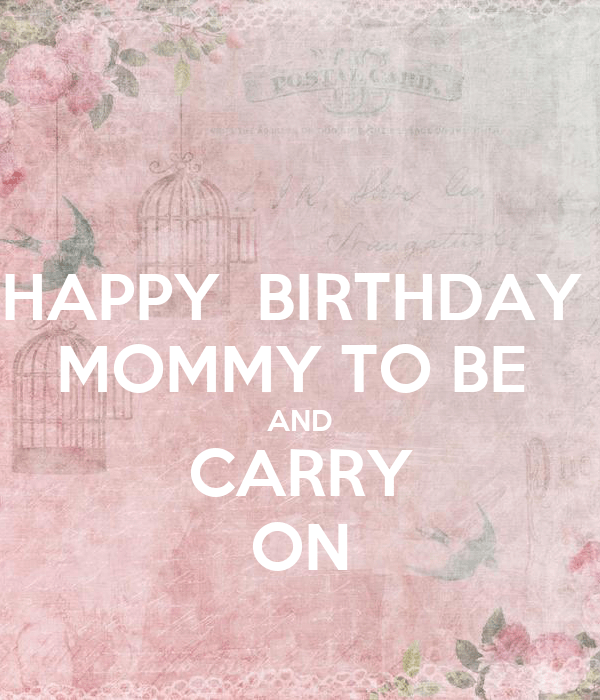 Happy Birthday Mommy To Be And Carry On Poster Debo Keep Calm O Matic