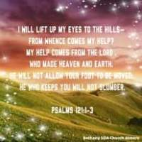 Image may contain: outdoor and nature, text that says 'I WILL LIFT UP MY EYES TO THE HILLS- FROM WHENCE COMES MY HELP? MY HELP COMES FROM THE LORD, WHO MADE HEAVEN AND EARTH He WILL NOT ALLOW YOUR FOOT TO BE MOVED: He WHO KEEPS YOU WILL NOT SLUMBER. PSALMS 121:1-3 Bethany SDA Church Almere'