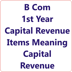 B.Com 1st Year Capital and Revenue Items Meaning of Capital and Revenue