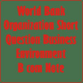 world Bank Organization Short Question Business Environment B com Note
