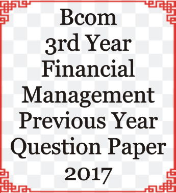 Bcom 3rd Year Financial Management Previous Year Question Paper 2017