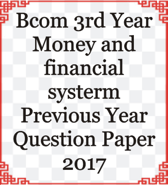 Bcom 3rd Year Money and Financial System Previous Year Question Paper 2017