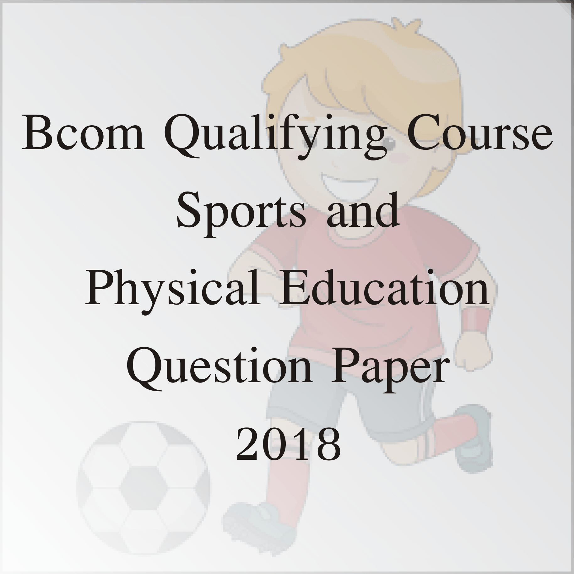 Bcom Qualifying Course Sports and Physical Education Question Paper 2018