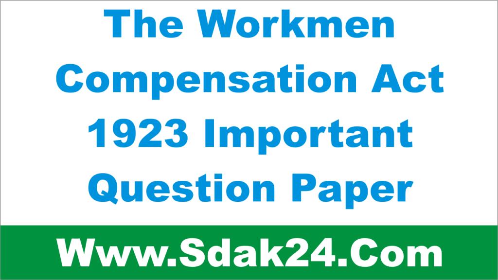 The Workmen Compensation Act 1923 Important Question Paper