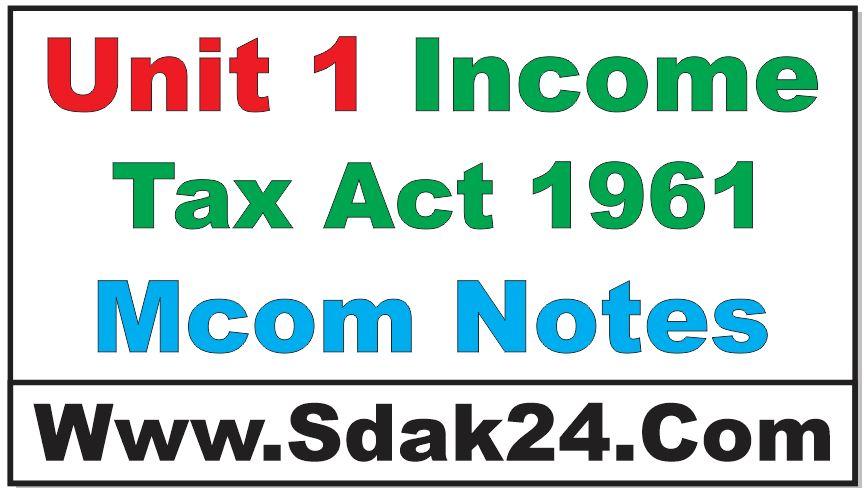 Unit 1 Income Tax Act 1961 Mcom Notes