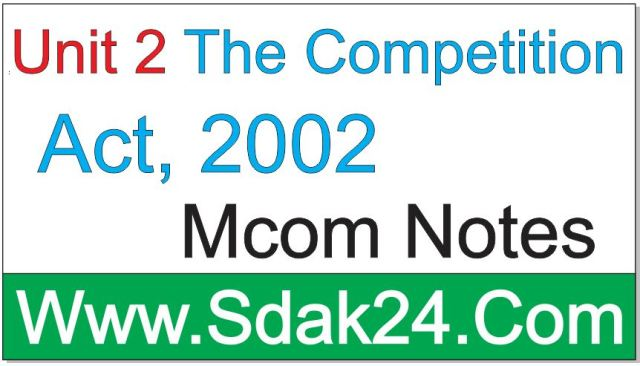 Unit 2 The Competition Act, 2002 Mcom Notes