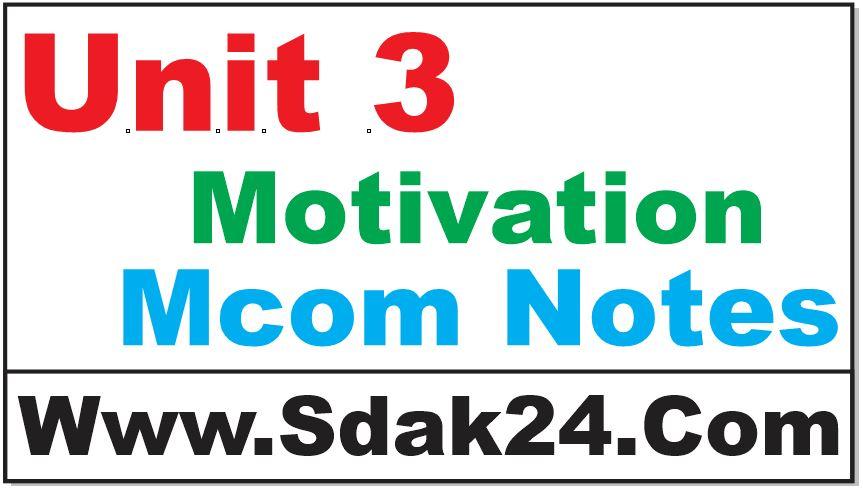 Unit 3 Motivation Mcom Notes