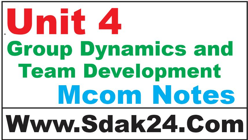 Unit 4 Group Dynamics and Team Development Mcom Notes
