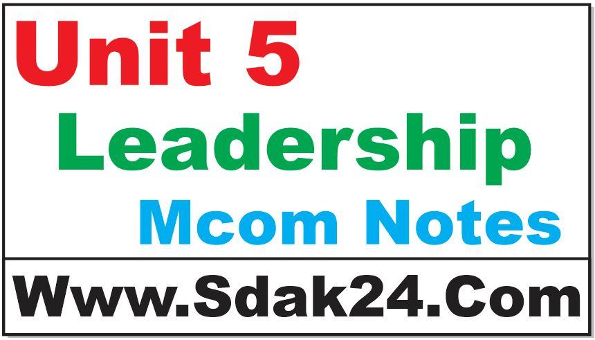 Unit 5 Leadership Mcom Notes