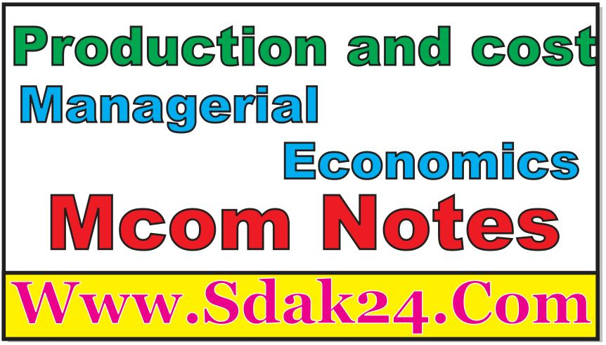 Production and cost Managerial Economics Mcom Notes