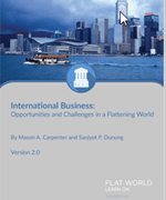 International Business: Opportunities and Challenges in a Flattening World, v. 2.0 By: Mason Carpenter and Sanjyot P. Dunung – from Flatworld