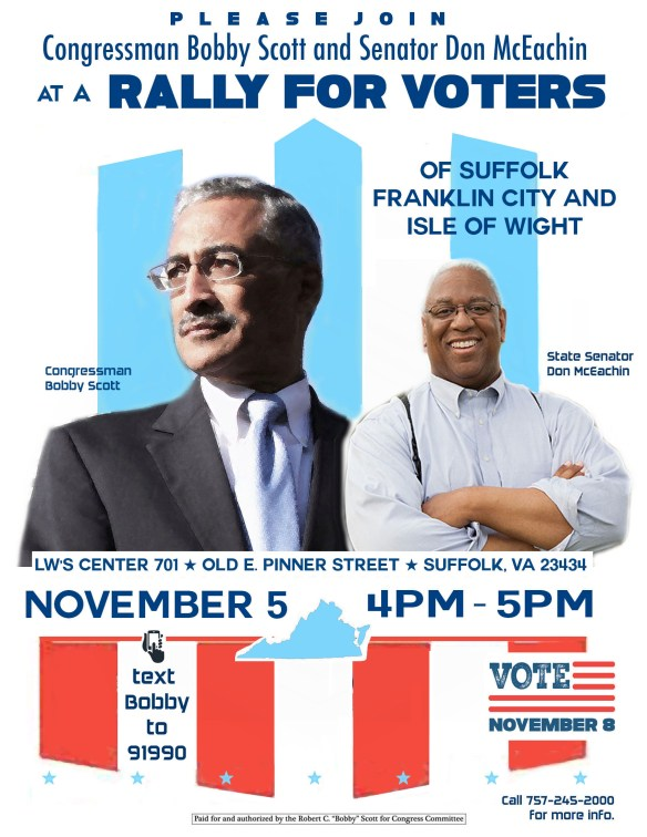 PLEASE JOIN CONGRESSMAN BOBBY SCOTT and SENATOR DON McEACHIN at a RALLY FOR VOTERS of SUFFOLK, FRANKLIN CITY, ISLE OF WIGHT SATURDAY, NOV. 5, 2016  4:00PM-5:00PM LW'S CENTER 701 OLD E. PINNER STREET SUFFOLK, VA 23434