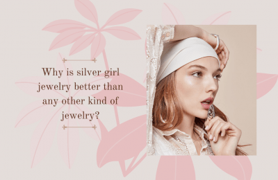 Why is silver girl jewelry better than any other kind of jewelry?